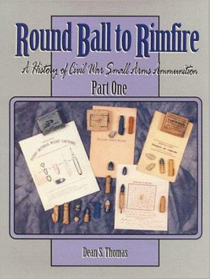 Round ball to rimfire : a history of Civil War small arms ammunition
