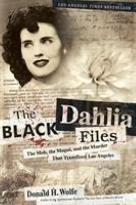 Black dahlia files : the mob, the mogul, and the murder that transfixed Los Angeles