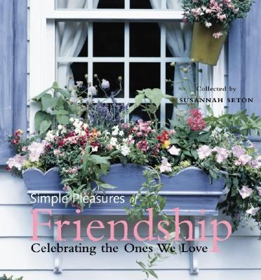 Simple pleasures of friendship : celebrating the ones we love