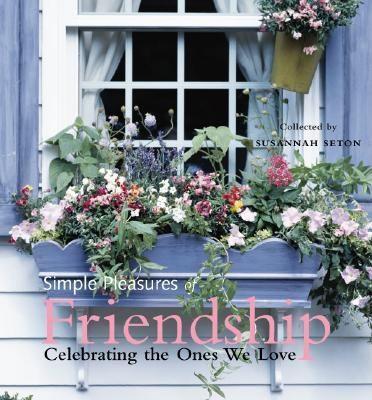 Simple pleasures of friendship : celebrating the ones we love