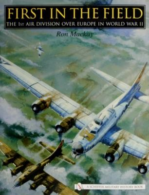 First in the field : the 1st Air Division over Europe in World War II