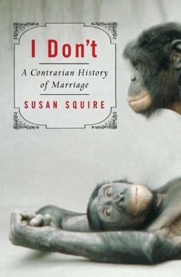I don't : a contrarian history of marriage