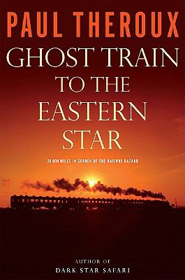 Ghost train to the Eastern star : on the tracks of the great railway bazaar