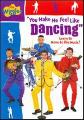 The Wiggles. You make me feel like dancing learn to move to the music!