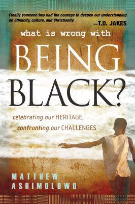 What is wrong with being Black? : celebrating our heritage, confronting our challenges