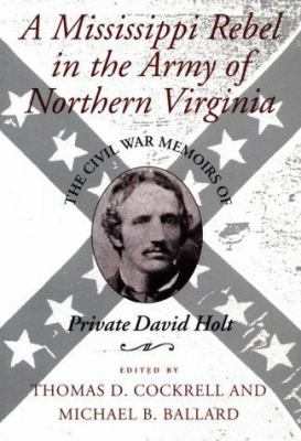 A Mississippi rebel in the Army of Northern Virginia : the Civil War memoirs of Private David Holt