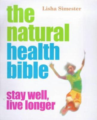 The natural health bible : stay well - live longer