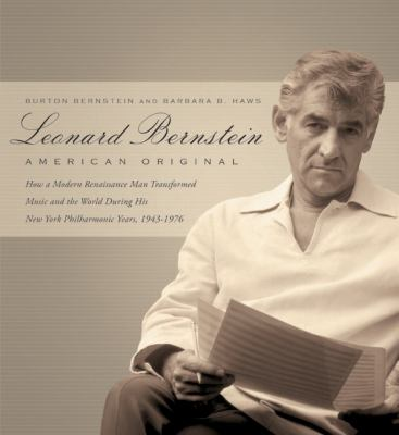 Leonard Bernstein : American original : how a modern Renaissance man transformed music and the world during his New York Philharmonic years, 1943-1976