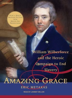 Amazing Grace [William Wilberforce and the heroic campaign to end slavery]