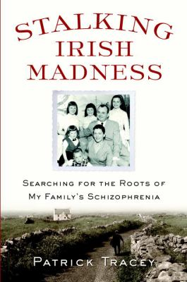 Stalking Irish madness : searching for the roots of my family's schizophrenia