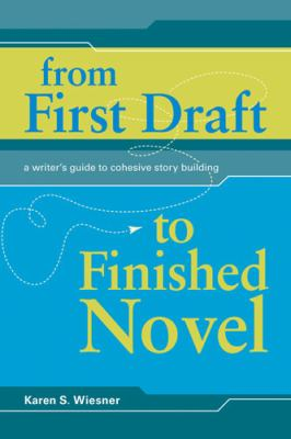From first draft to finished novel : a writer's guide to cohesive story building