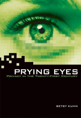 Prying eyes : privacy in the twenty-first century