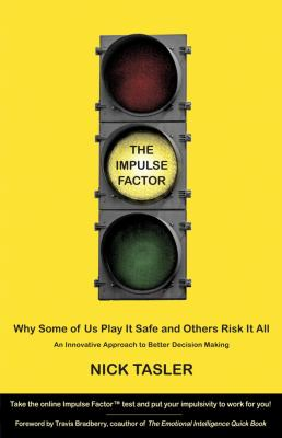 The impulse factor : why some of us play it safe and others risk it all / Nick Tasler.