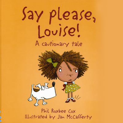 Say please, Louise! : a cautionary tale