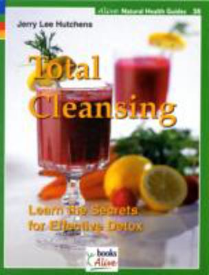 Total cleansing : learn the secrets for effective detox