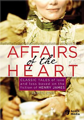 Affairs of the heart. Series one : classic tales of love and loss based on the fiction of Henry James