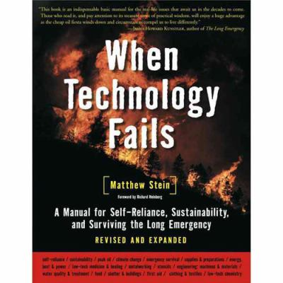 When technology fails : a manual for self-reliance, sustainability, and surviving the long emergency