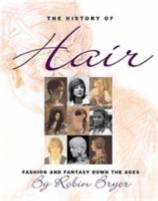 The history of hair : fashion and fantasy down the ages