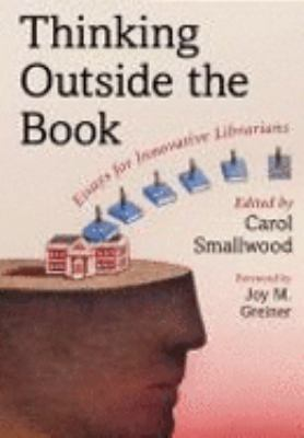 Thinking outside the book : essays for innovative librarians