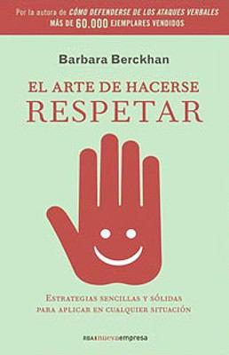 El arte de hacerse respetar : estrategias sencillas y efectivas para aplicar en cualquier situación