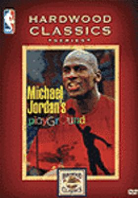 Michael Jordan's playground [videorecording] / NBA Entertainment Inc. ; Don Sperling, executive producer ; Zack Snyder, director ; Michael Antinoro, Nancy DiToro, producers ; Larry Weitzman and Ruby Bloom, writers.