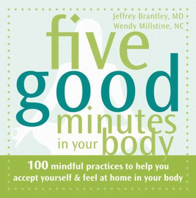 Five good minutes in your body : 100 mindful practices to help you accept yourself & feel at home in your body