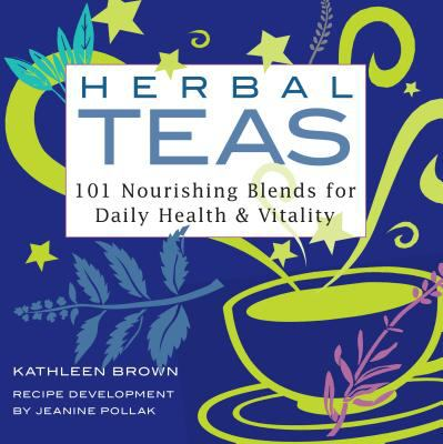 Herbal teas : 101 nourishing blends for daily health and vitality