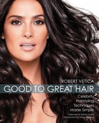Good to great hair : celebrity hairstyling techniques made simple
