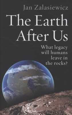 The earth after us : what legacy will humans leave in the rocks?