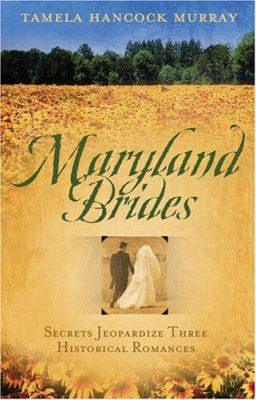 Maryland brides : secrets jeopardize three historical romances