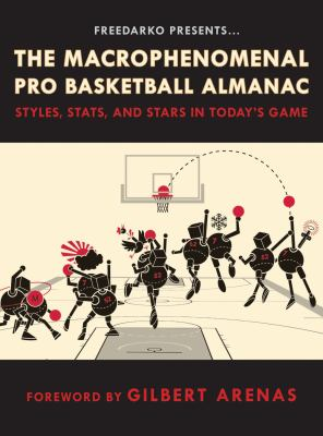 FreeDarko presents the macrophenomenal pro basketball almanac : styles, stats and stars in today's game.