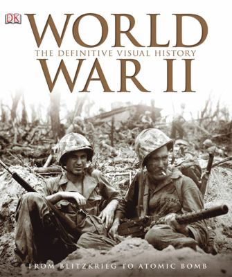 World War II : the definitive visual history : from blitzkrieg to the atom bomb.