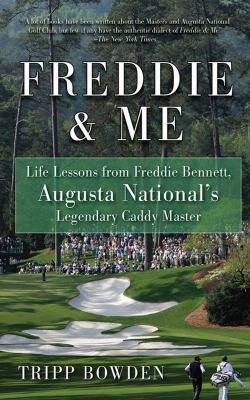 Freddie & me : life lessons from Freddie Bennett, Augusta National's legendary caddie master
