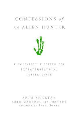 Confessions of an alien hunter : a scientist's search for extraterrestrial intelligence