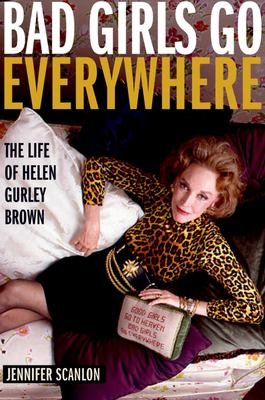 Bad girls go everywhere : the life of Helen Gurley Brown