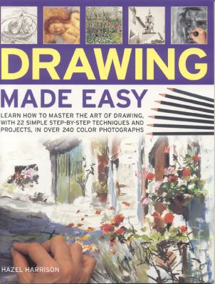 Drawing made easy : learn how to master the art of drawing, with 22 simple step-by-step techniques and projects, in over 240 colour photographs