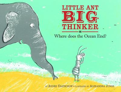Little ant big thinker : or, Where does the ocean end?