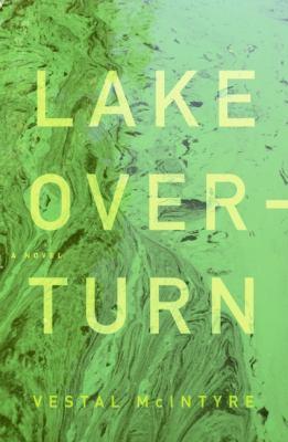 Lake Overturn : a novel / Vestal McIntyre.