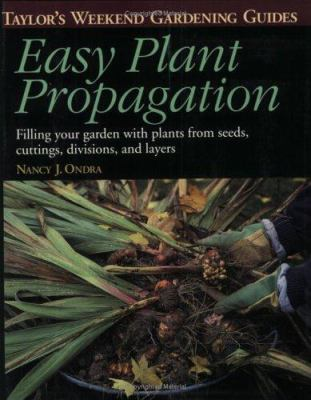 Easy plant propagation : filling your garden with plants from seeds, cuttings, divisions, and layers