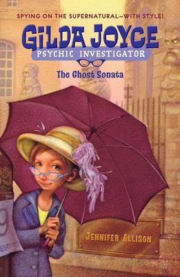 Gilda Joyce : the ghost sonata / Jennifer Allison.