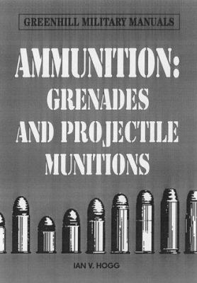 Ammunition : small arms, grenades, and projected munitions