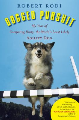 Dogged pursuit : my year of competing Dusty, the world's least likely agility dog
