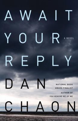 Await your reply : a novel / Dan Chaon.