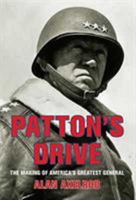 Patton's drive : the making of America's greatest general