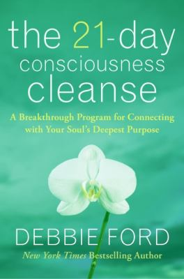 The 21-day consciousness cleanse : a breakthrough program for connecting with your soul's deepest purpose