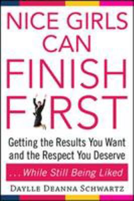 Nice girls can finish first : getting the results you want and the respect you deserve-- while still being liked
