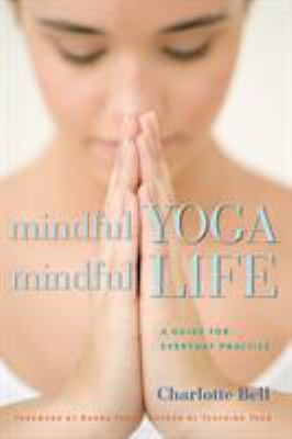 Mindful yoga, mindful life : a guide for everyday practice