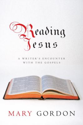 Reading Jesus : a writer's encounter with the Gospels