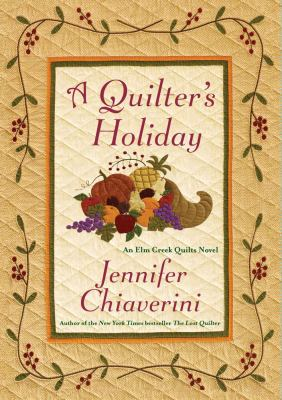 A quilter's holiday : an Elm Creek quilts novel / Jennifer Chiaverini.