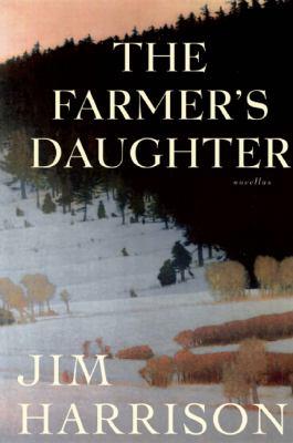 The farmer's daughter / Jim Harrison.